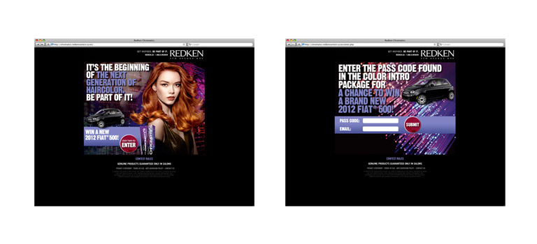 "Client: Redken 5th Avenue NYCProject: Redken Chromatics ContestDescription: <span style=""color: #333333; font-family: 'Helvetica Neue', Helvetica, Arial, sans-serif; font-size: 14px; line-height: 18px;"">Product specific contest based Micro-Site for the launch of Chromatics. This website was used during the national Allied Beauty Association (ABA) shows </span><span style=""color: #333333; font-family: 'Helvetica Neue', Helvetica, Arial, sans-serif; font-size: 14px; line-height: 18px;"">held nationally across Canada</span>"
